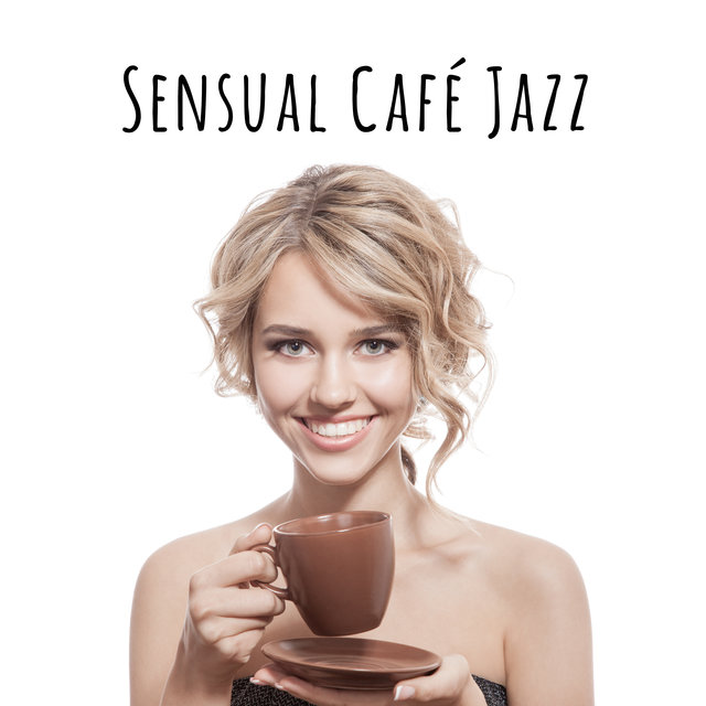 Sensual Café Jazz – Cafe Music, Jazz Melodies, Rest, Easy Listening Jazz