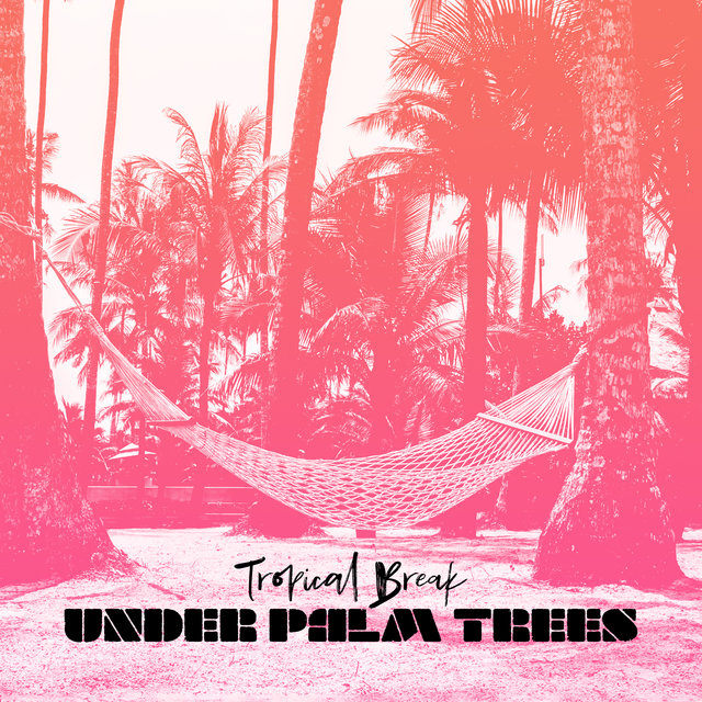 Tropical Break Under Palm Trees: Pure Relaxation, Easy Listening, Slow Down, Calm Down, Cafe Music, Zero Stress