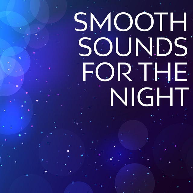 Smooth Sounds For The Night: Listen To The Best Soothing Jazz Music Just Before Going To Bed