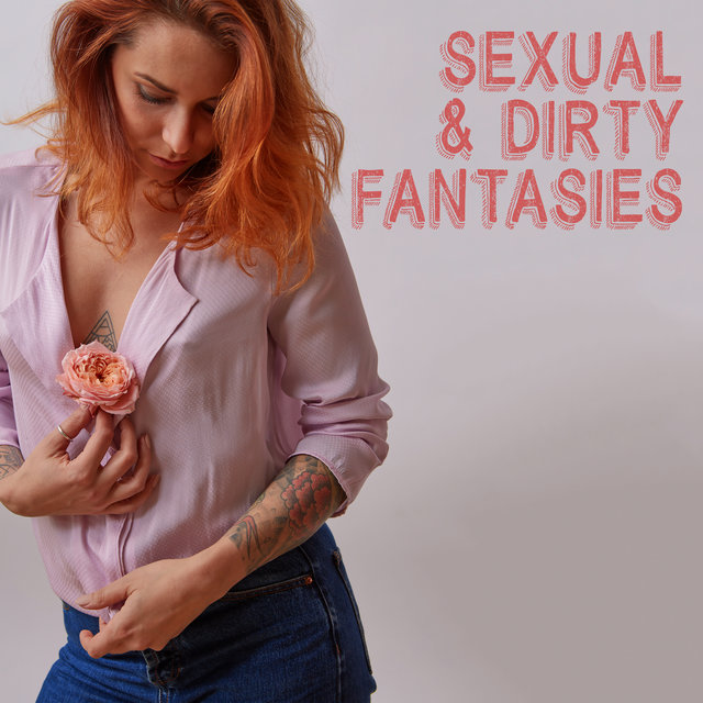 Sexual & Dirty Fantasies - Stimulation of the Body and Senses through Sound, Erotic Pleasure, Intense Orgasm, Burning Desire