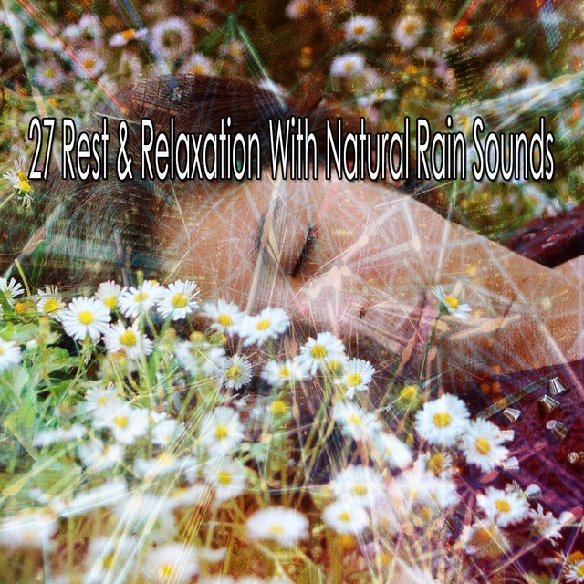 27 Rest & Relaxation with Natural Rain Sounds