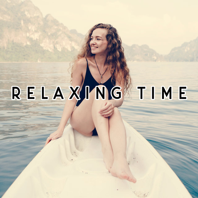 Relaxing Time: Music for Quite Moments, Rest and Chill, One Hour Relaxation, A Lazy Afternoon