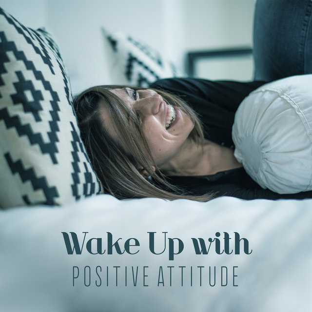 Wake Up with Positive Attitude: Soothing Melodies for Relaxing Day, Good Mood, Sounds of Piano, Water and  Birds, Peace & Harmony, Music of Serenity