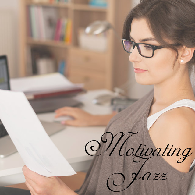 Motivating Jazz - 15 Melodies that Stimulate Intellectually, Successful Home Office, Focus Control, Improve Memory, Key to Success