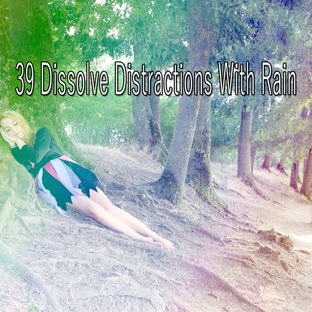 39 Dissolve Distractions with Rain