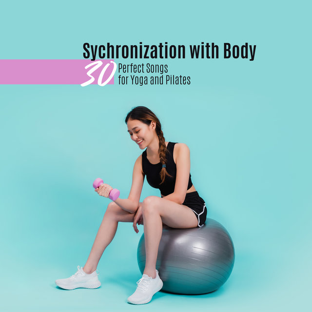 Sychronization with Body: 30 Perfect Songs for Yoga and Pilates