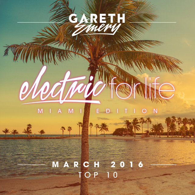 Electric For Life Top 10 - March 2016 (by Gareth Emery)