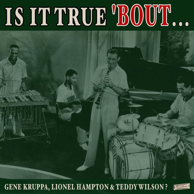 Is it True 'Bout Gene Kruppa, Lionel Hampton & Teddy Wilson?