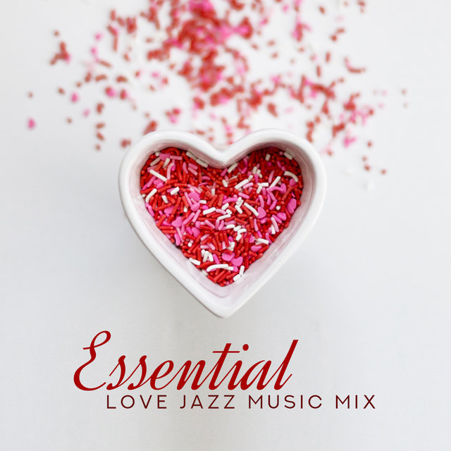 Essential Love Jazz Music Mix – 2019 Smooth Jazz Compilation for Couples, Best Background for Spending Intimate & Romantic Moments Together in Restaurant or at Home