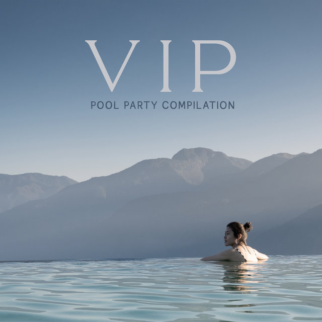 VIP Pool Party Compilation - EDM Chillout Music Perfect for Crazy Fun until the Morning, Ambient Light, Dance Floor, Bikini, Cocktail Bar, Holiday House, Summer Time