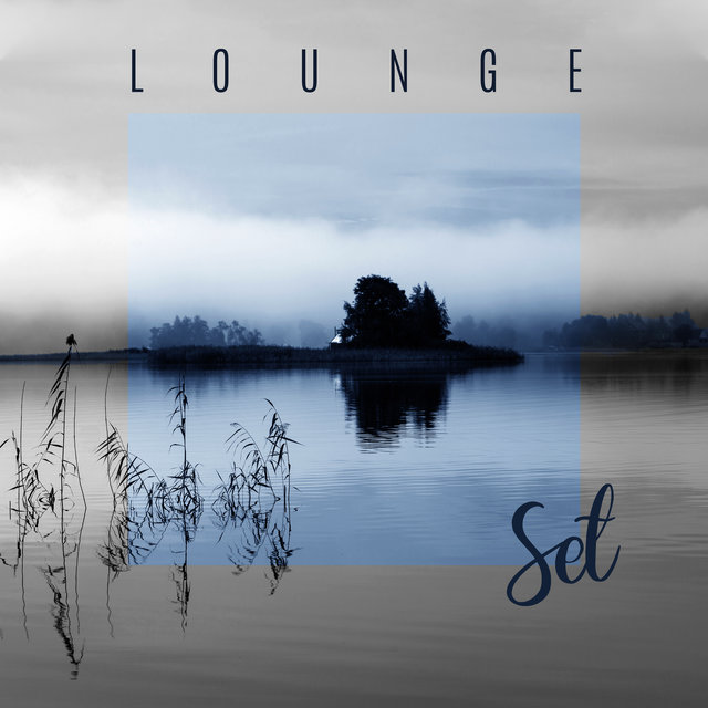 Lounge Set – The Most Relaxing Music to Chill Out in 2020