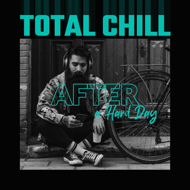 Total Chill After a Hard Day: Relaxation Music, Deep Vibration, Rest, Ambient Chillout Melody