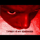 I Prey 4 My Enemies