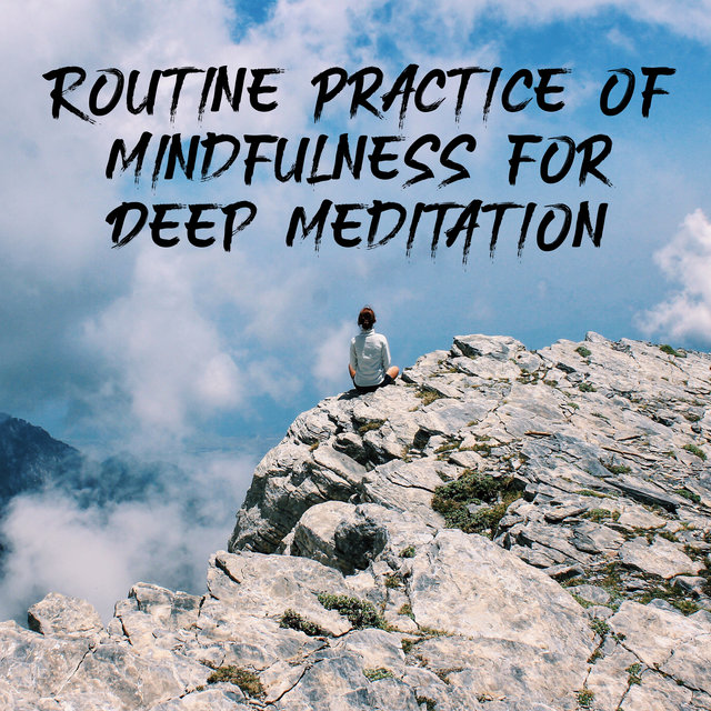 Routine Practice of Mindfulness for Deep Meditation