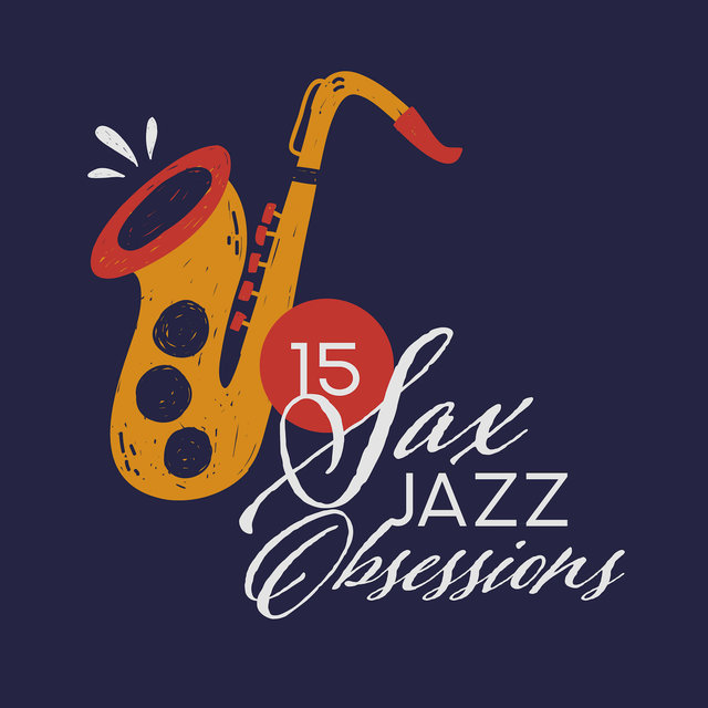 15 Sax Jazz Obsessions – 2019 Selection of Modern Instrumental Jazz Music with Beautiful Melodies Played on Saxophone, Songs Perfect for Many Occasions Like Romantic Dinner, Friends Meeting in Cafe, Elegant Party & Many More