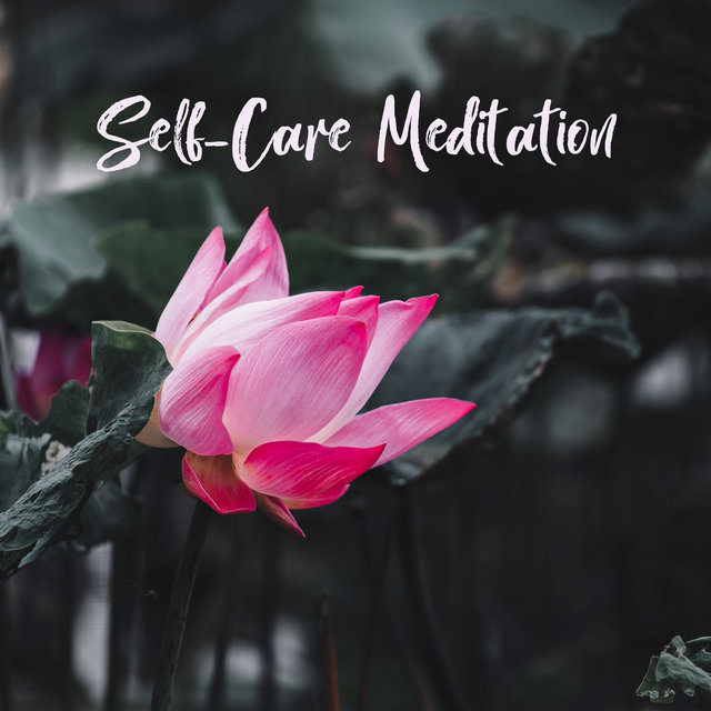 Self-Care Meditation - Take Time for Yourself and Meditate Deeply to Relax Your Body and Mind, Mantra Therapy Music, Reflections, Asian Zen, Yoga Trance, Good Energy, Breathe