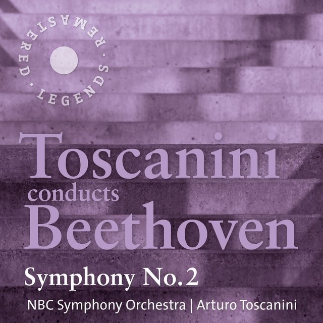 Toscanini conducts Beethoven: Symphony No. 2