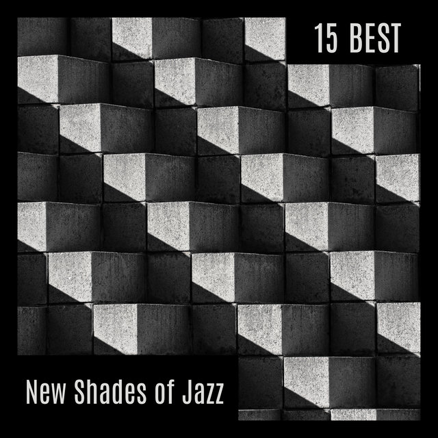 15 Best New Shades of Jazz: Collection of Best 2019 Instrumental Jazz Melodies, Relaxing Moments