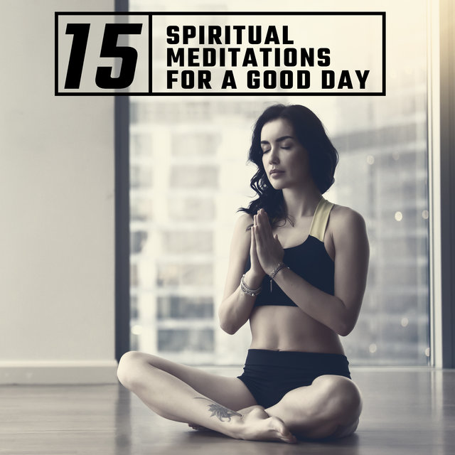 15 Spiritual Meditations for a Good Day: Collection of Meditation Music Best Hits 2020