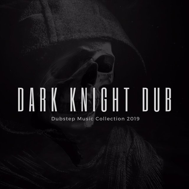 Dark Knight Dub - Dubstep Music Collection 2019