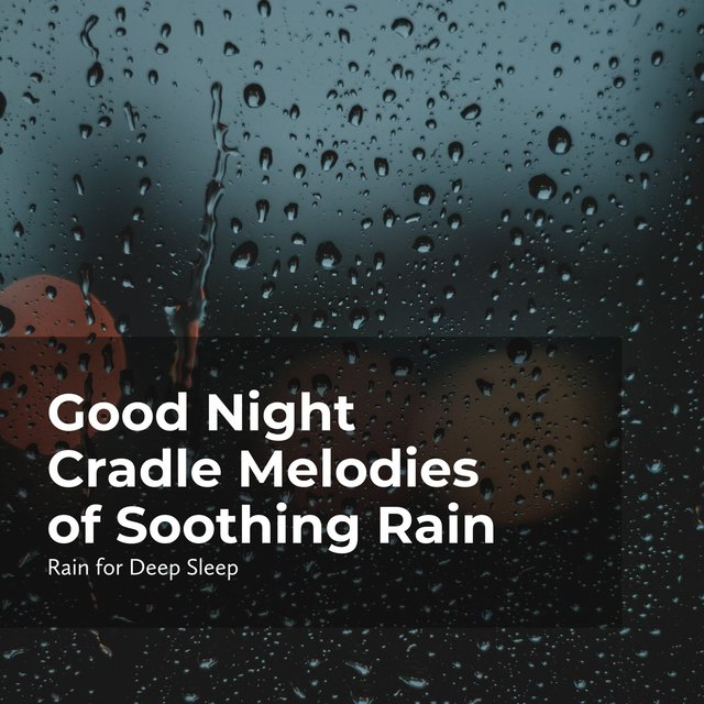 Good Night Cradle Melodies of Soothing Rain