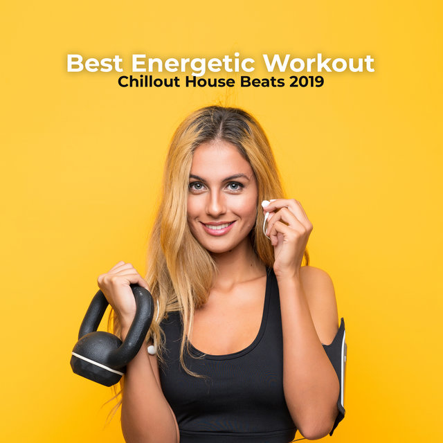 Best Energetic Workout Chillout House Beats 2019