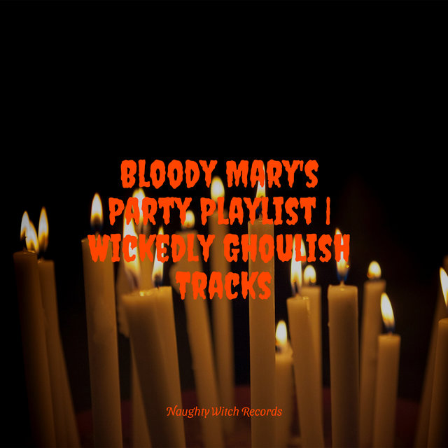 Bloody Mary's Party Playlist | Wickedly Ghoulish Tracks