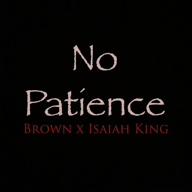 No Patience (feat. Isaiah King)