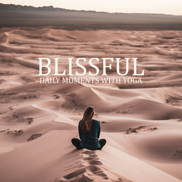 Blissful Daily Moments with Yoga: New Age, Mindfulness Meditation, Training Yoga, Slow Music to Calm Down, Nature Sounds, Vital Energy