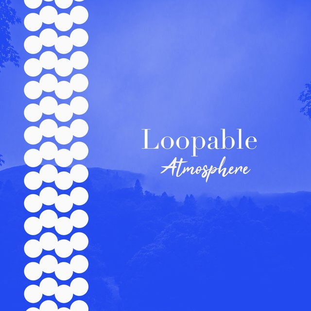 # 1 Album: Loopable Atmosphere