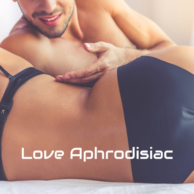 Love Aphrodisiac: Sexy and Sensual Compilation of Instrumental Jazz Music