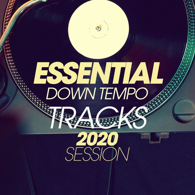 Essential Downtempo Tracks 2020 Session