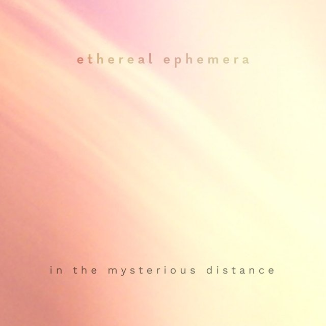 In the Mysterious Distance (Ethereal Ephemera)