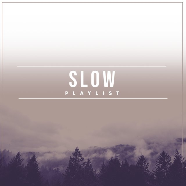 # Slow Playlist