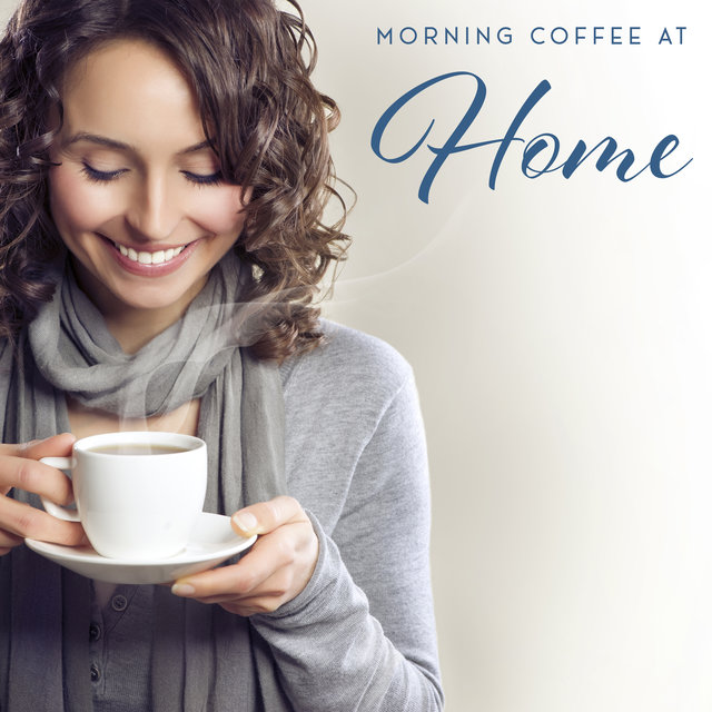 Morning Coffee at Home:  Start Your Day with a Dose of Positive, Optimistic Jazz