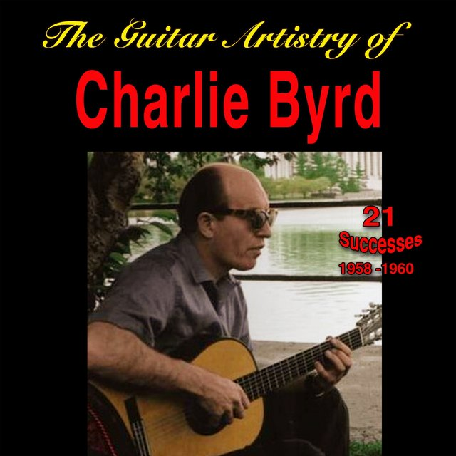 The Guitar Artistry of Charlie Byrd - 1958-1960 - (21 Successes)