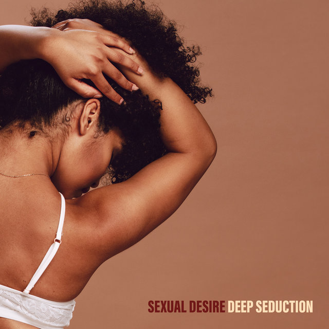 Sexual Desire Deep Seduction – Sex, Love and Pleasure