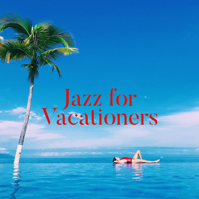 Jazz for Vacationers: The Greatest Instrumental Music Compilation for Vacation 2020