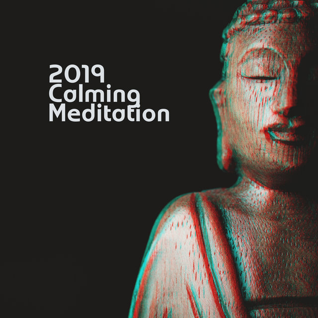 2019 Calming Meditation – Yoga Music for Relaxation, Deeper Sleep, Pure Mind, Inner Harmony, Meditation Hits for Reduce Stress, Zen Serenity
