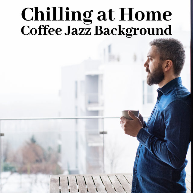 Chilling at Home: Coffee Jazz Background