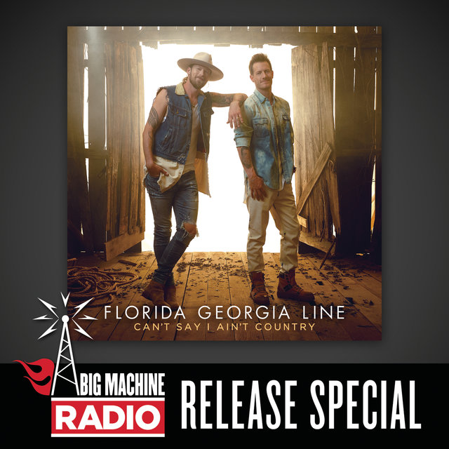 Can't Say I Ain't Country (Big Machine Radio Release Special)
