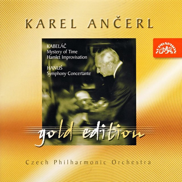 Ančerl Gold Edition 11. Kabeláč: Mystery of Time, Hamlet Improvisation - Hanuš: Symphony Concertante