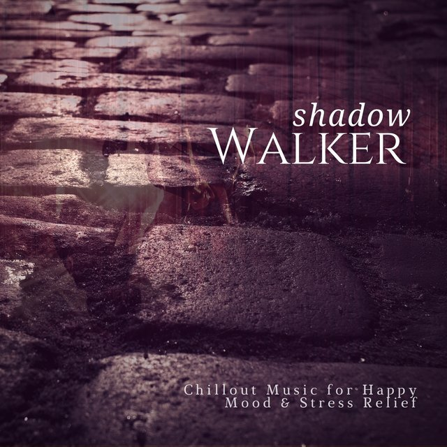 Shadow Walker (Chillout Music For Happy Mood & Stress Relief)