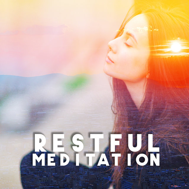Restful Meditation - New Age Music that Will Allow You to Clear Your Mind, Free Yourself from Everyday Mental Stress and Enter a State of Complete Silence and Relaxation