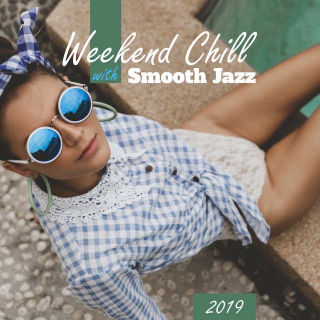 Weekend Chill with Smooth Jazz 2019