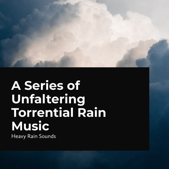 A Series of Unfaltering Torrential Rain Music