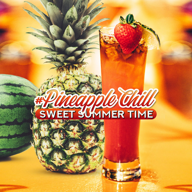 #Pineapple Chill: Sweet Summer Time - Beach Bar, Café Frappé, Sun, Cocktail & Best of Deep House Session
