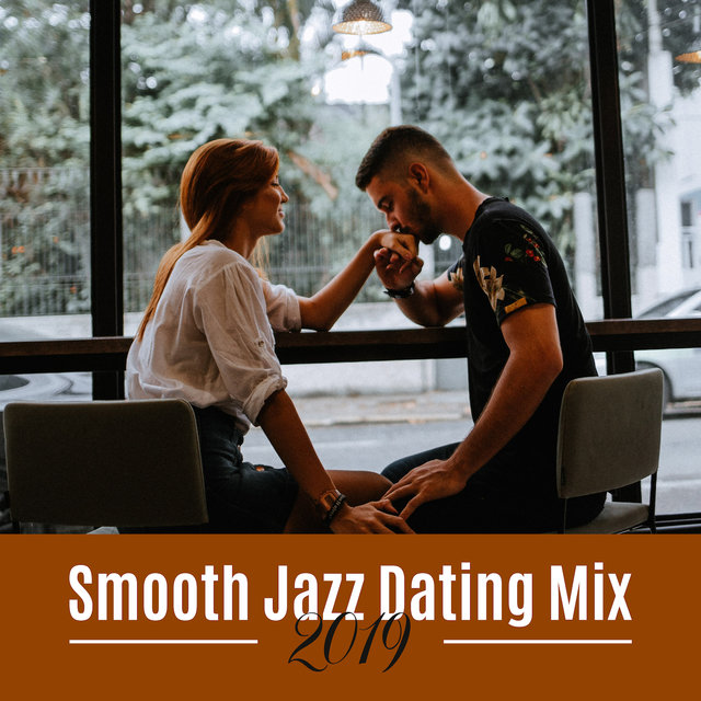 Smooth Jazz Dating Mix 2019: Soft Instrumental Jazz Music Collection for Couples, Background for Excelent Romantic Date in Restaurant, Delicate Guitar, Piano & Sax Melodies