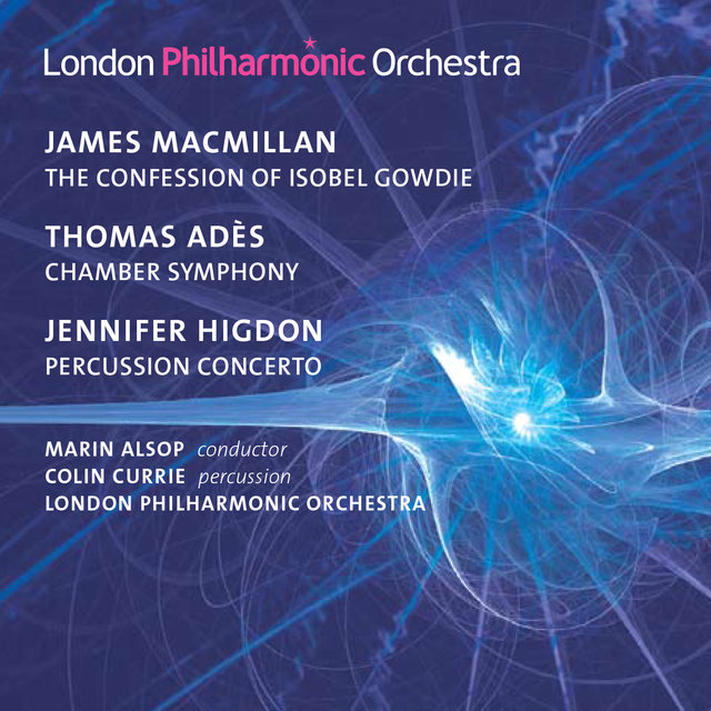 MacMillan: The Confession of Isobel Gowdie - Adès: Chamber Symphony No. 2 - Higdon: Percussion Concerto