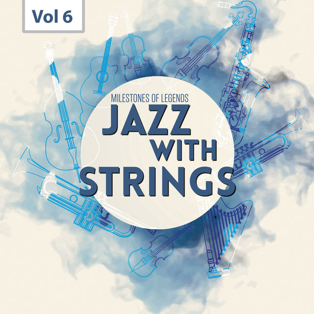 Milestones of  Legends - Jazz With Strings, Vol. 6